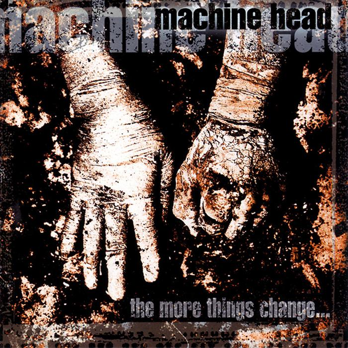Machine Head The More Things Change